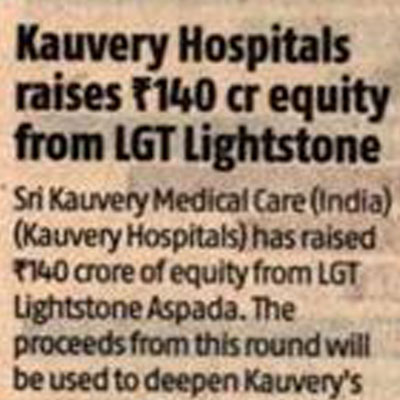 Kauvery Hospitals raises 140cr equity from LGT Lightstone - Business Standard News