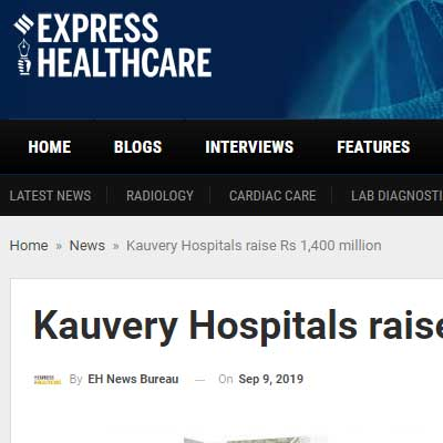 Kauvery Hospitals raise Rs 1,400 million - Express Health Care News