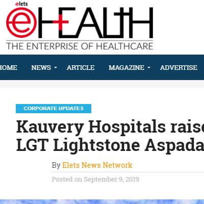 Kauvery Hospitals raises Rs 1,400 mn from LGT Lightstone Aspada - E Health News