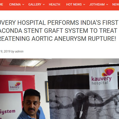 Kauvery Hospital Performs India�s First Anaconda Stent Graft System To Treat Life-threatening Aortic Aneurysm Rupture! - Kalaipoonga